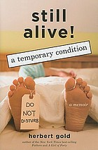 Still alive! : a temporary condition : a memoir