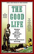 The good life : Helen and Scott Hearing's sixty years of self-sufficient living