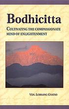 Bodhicitta : cultivating the mind of enlightenment