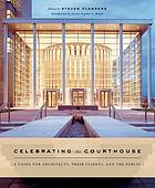 Celebrating the courthouse : a guide for architects, their clients, and the public