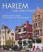 Harlem, lost and found : an architectural and social history, 1765-1915