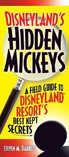 Disneyland's hidden Mickeys : a field guide to Disneyland Resort's best kept secrets