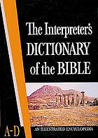 The Interpreter's dictionary of the Bible; an illustrated encyclopedia identifying and explaining all proper names and significant terms and subjects in the Holy Scriptures, including the Apocrypha, with attention to archaeological discoveries and researches into the life and faith of ancient times