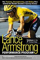 The Lance Armstrong performance program : the training, strengthening, and eating plan behind the world's greatest cycling victoryThe Lance Armstrong performance program : seven weeks to the perfect ride