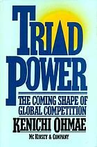Triad power : the coming shape of global competition