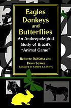 "Eagles, donkeys and butterflies : an anthropological study of Brazil's ""animal game"""
