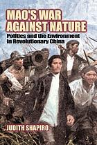 Mao's war against nature : politics and the environment in Revolutionary China