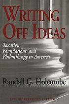 Writing off ideas : taxation, foundations, and philanthropy in America
