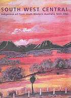 South West Central : indigenous art from south Western Australia 1833-2002