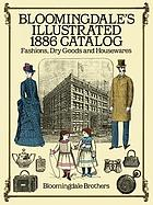 Bloomingdale's illustrated 1886 catalog : fashions, dry goods and housewares by Bloomingdale Brothers