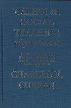 Catholic social teaching, 1891-present : a historical, theological, and ethical analysis