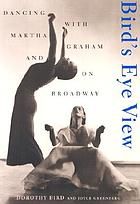 Bird's eye view : dancing with Martha Graham and on Broadway