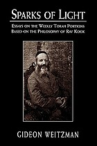 Sparks of light : essays on the weekly Torah portions based on the philosophy of Rav Kook