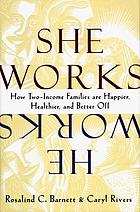 She works/he works : how two-income families are happier, healthier, and better-off