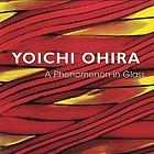 Yoichi Ohira : a phenomenon in glass