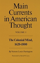 Main currents in American thought : an interpretation of American literature from the beginnings to 1920The colonial mind, 1620-1800