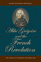 The Abbé Grégoire and the French Revolution : the making of modern universalism