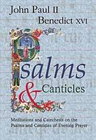 Psalms & canticles : meditations and catechesis on the psalms and canticles of morning prayer