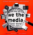 We the media : a citizens' guide to fighting for media democracy
