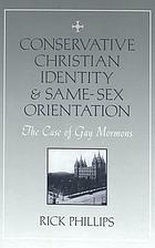 Conservative Christian identity & same-sex orientation : the case of gay Mormons
