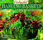 Colorful hanging baskets & and other containers