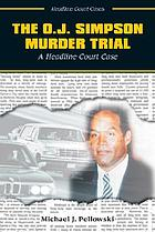 The O.J. Simpson murder trial : a headline court case