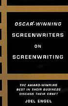 Oscar-winning screenwriters on screenwriting : the award-winning best in the business discuss their craft