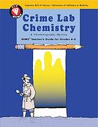 Crime lab chemistry : solving mysteries with chromatography : GEMS teacher's guide for grades 4-8