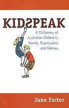 Kidspeak : a dictionary of Australian children's words, expressions and games