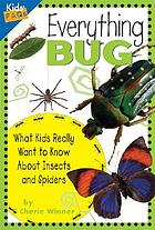 Everything bug : what kids really want to know about insects and spiders