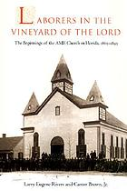 Laborers in the vineyard of the Lord : the beginnings of the AME Church in Florida, 1865-1895