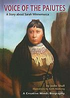 Voice of the Paiutes : a story about Sarah Winnemucca