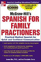 McGraw-Hill's Spanish for family practictioners practical medical Spanish for quick and confident communication