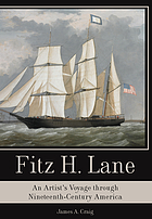 Fitz H. Lane : an artist's voyage through nineteenth-century America