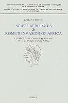 Scipio Africanus & Rome's invasion of Africa : a historical commentary on Titus Livius, book XXIX
