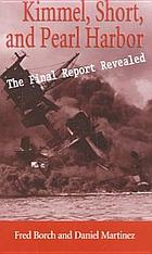 Kimmel, Short, and Pearl Harbor : the final report revealed