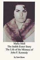 Mafia Moll : the Judith Exner story : the life of the mistress of John F. Kennedy