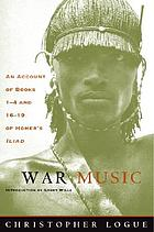 War music : an account of books 1-4 and 16-19 of Homer's Illiad
