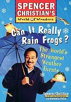 Can it really rain frogs? : the world's strangest weather events