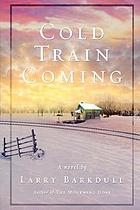 Cold train coming : a novel