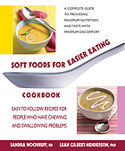Soft foods for easier eating cookbook : easy-to-follow recipes for people who have chewing and swallowing problems