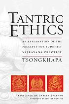 Tantric ethics : an explanation of the precepts for Buddhist Vajrayāna practice