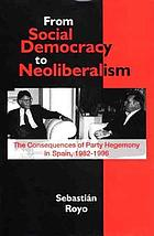 From social democracy to neoliberalism : the consequences of party hegemony in Spain, 1982-1996