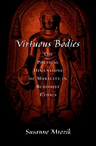 Virtuous bodies : the physical dimensions of morality in Buddhist ethics