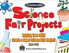 Science fair projects : helping your child create a super science fair project