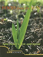Food from the sun : how plants live and grow