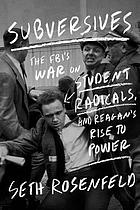 Subversives : the FBI's war on student radicals, and Reagan's rise to power