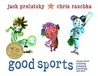 Good sports : rhymes about running, jumping, throwing, and more