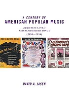 A century of American popular music : 2000 best-loved and remembered songs (1899-1999)