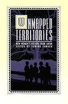 Unmapped territories : new women's fiction from Japan